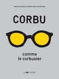 Francine Bouchet et Michèle Cohen - Corbu comme le corbusier.