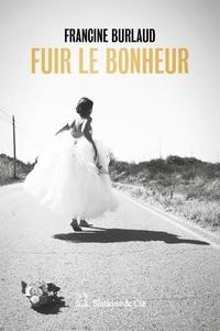 Francine Burlaud - Fuir le bonheur.