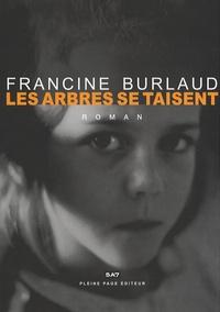 Francine Burlaud - Les arbres se taisent.