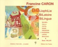 Francine Caron - Bibliophilie jubilatoire bilingue.