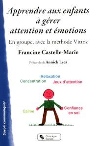 Francine Castelle-Marie - Apprendre aux enfants à gérer attention et émotions - En groupe, avec la méthode Vittoz.