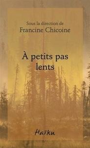 Francine Chicoine - A petits pas lents.