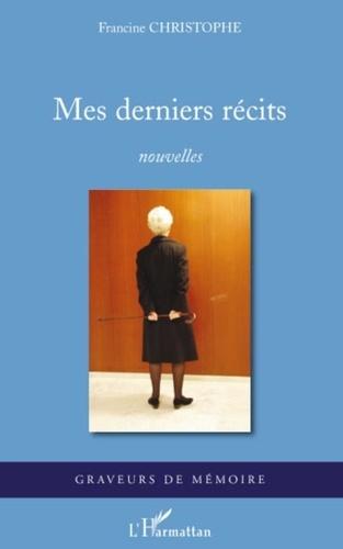 Francine Christophe - Mes derniers récits.