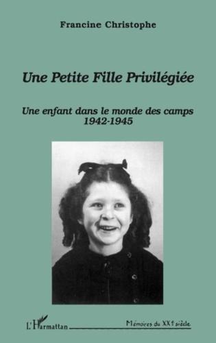 Une petite fille privilégiée. Une enfant dans le monde des camps (1942-1945)