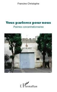 Francine Christophe - Vous parlerez pour nous - Poèmes concentrationnaires.