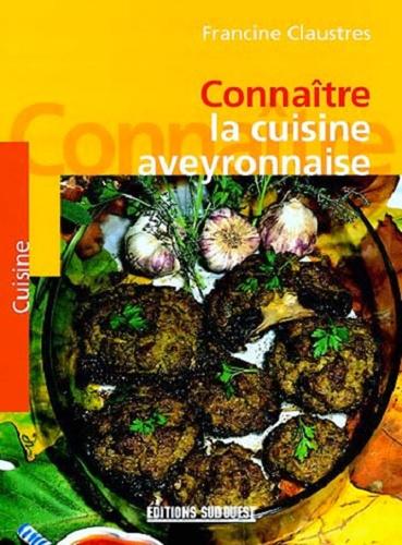 Francine Claustres - Connaître la cuisine aveyronnaise.