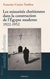 Francine Costet-Tardieu - Les minorités chrétiennes dans la construction de l'Egypte moderne (1922-1952).