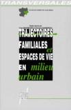 Francine Dansereau et  Collectif - Trajectoires familiales et espaces de vie en milieu urbain.