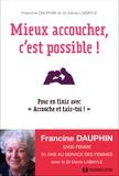 """Francine Dauphin et Denis Labayle - Mieux accoucher, c'est possible ! - Pour en finir avec """"Accouche et tais-toi !""""."""