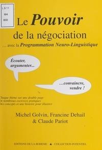 Francine Dehail et Michel Golvin - Le pouvoir de la négociation - Avec la programmation neuro-linguistique, écouter, argumenter, convaincre, vendre !.