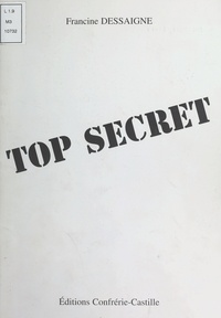 Francine Dessaigne - Top secret.