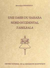 Francine Dominique Champault et Arlette Leroi-Gourhan - Une oasis du Sahara nord-occidental : Tabelbala.