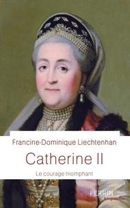 Francine-Dominique Liechtenhan - Catherine II - Le courage triomphant.