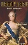 Francine-Dominique Liechtenhan - Elisabeth Ire de Russie - L'autre impératrice.