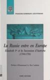 Francine-Dominique Liechtenhan - La Russie entre en Europe - Elisabeth Ire et la succession d'Autriche, 1740-1750.