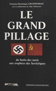 Francine-Dominique Liechtenhan - Le grand pillage - Du butin des nazis aux trophées des Soviétiques.