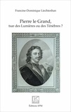 Francine-Dominique Liechtenhan - Pierre le Grand, tsar des Lumières ou des Ténèbres ?.