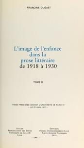 Francine Dugast - L'image de l'enfance dans la prose littéraire de 1918 à 1930 (2) - Thèse présentée devant l'Université de Paris IV, le 27 juin 1977.