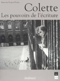 Francine Dugast-Portes - Colette, les pouvoirs de l'écriture.