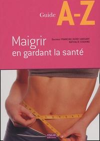 Francine Duret-Gossart et Nathalie Chahine - Maigrir en gardant la santé.