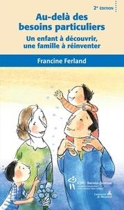 Francine Ferland - Au-delà des besoins particuliers - Un enfant à découvrir, une famille à réinventer.