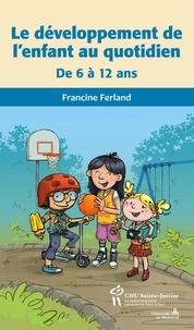 Francine Ferland - Développement de l'enfant au quotidien de 6 à 12 ans (Le).