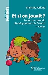 Francine Ferland - Et si on jouait ? - Le jeu au coeur du développement de l'enfant.