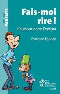 Francine Ferland - Fais-moi rire ! L'humour chez l'enfant.