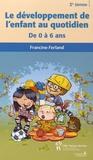 Francine Ferland - Le développement de l'enfant au quotidien - De0 à 6 ans.