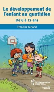 Francine Ferland - Le développement de l'enfant au quotidien - De 6 à 12 ans.