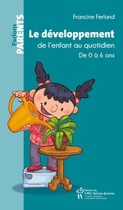 Francine Ferland - Le développement de l'enfant au quotidien - De 0 à 6 ans.