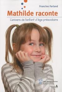 Francine Ferland - Mathilde raconte - L'univers de l'enfant d'âge préscolaire.
