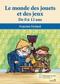 Francine Ferland - Monde des jouets et des jeux (Le) - De 0 à 12 ans.