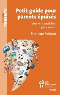 Francine Ferland - Petit guide pour parents épuisés - Vers un quotidien plus serein.
