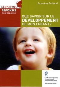 Francine Ferland - Que savoir sur le développement de mon enfant ?.