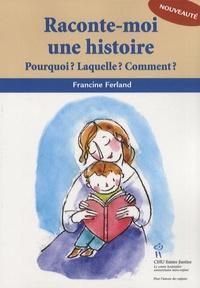 Francine Ferland - Raconte-moi une histoire - Pourquoi ? Laquelle ? Comment ?.