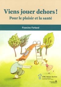 Francine Ferland - Viens jouer dehors ! - Pour le plaisir et la santé.