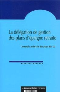 La délégation de gestion des plans dépargne retraite. Lexemple américain des plans 401 (k).pdf