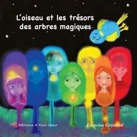 Francine Grimard - L'oiseau et les trésors des arbres magiques.
