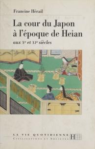 Francine Hérail - La cour du Japon à l'époque de Heian - Aux Xe et XIe siècles.