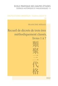 Francine Hérail - Recueil de décrets de trois ères méthodiquement classés, livres 1 à 7 - Traduction commentée du Ruijû sandai kyaku.