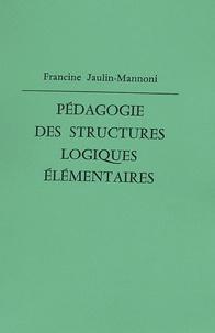 Francine Jaulin-Mannoni - Pédagogie des structures logiques élémentaires.