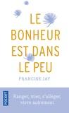 Francine Jay - Le bonheur est dans le peu - Ranger, trier, s'alléger, vivre autrement.
