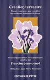 Francine Jeanmonod - Création terrestre - Prenez conscience que vous êtes les créateurs de la nouvelle Terre.