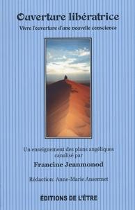 Francine Jeanmonod et Anne-Marie Ansermet - Ouverture libératrice - Vivre l'ouverture d'une nouvelle conscience.