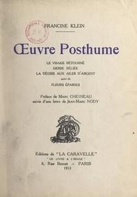 Francine Klein et Marc Chesneau - Œuvre posthume - Le visage détourné ; Gerbe déliée ; La déesse aux ailes d'argent ; suivi de Fleurs éparses.
