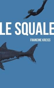 Francine Kreiss - Le squale.