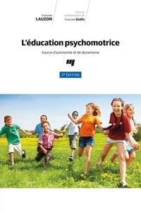 Ebook txt télécharger gratuitement L'éducation psychomotrice, 2e édition  - Source d'autonomie et de dynamisme 9782760549487 (Litterature Francaise)
