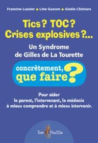 Francine Lussier et Line Gascon - Tics ? TOC ? Crises explosives ?... - Un syndrome de Gilles de la Tourette.