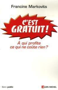 Francine Markovits - C'est Gratuit ! - A qui profite ce qui ne coûte rien ?.